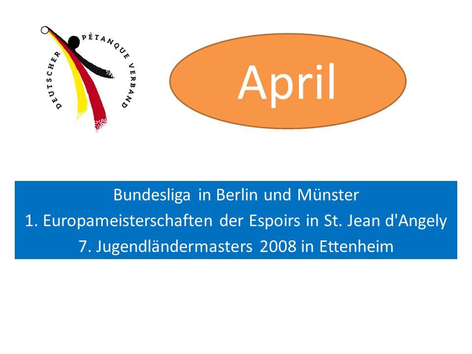 April Bundesliga in Berlin und Münster 1. Europameisterschaften der Espoirs in St. Jean d'Angely 7. Jugendländermasters 2008 in Ettenheim