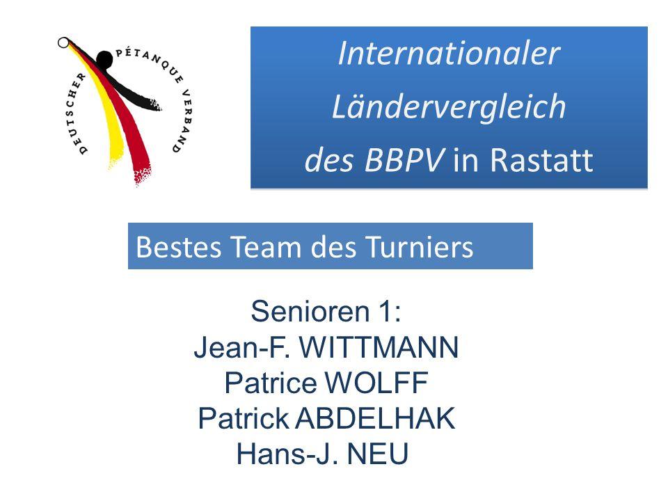 Senioren 1: Jean-F. WITTMANN Patrice WOLFF Patrick ABDELHAK Hans-J. NEU Internationaler Ländervergleich des BBPV in Rastatt Internationaler Länderverg