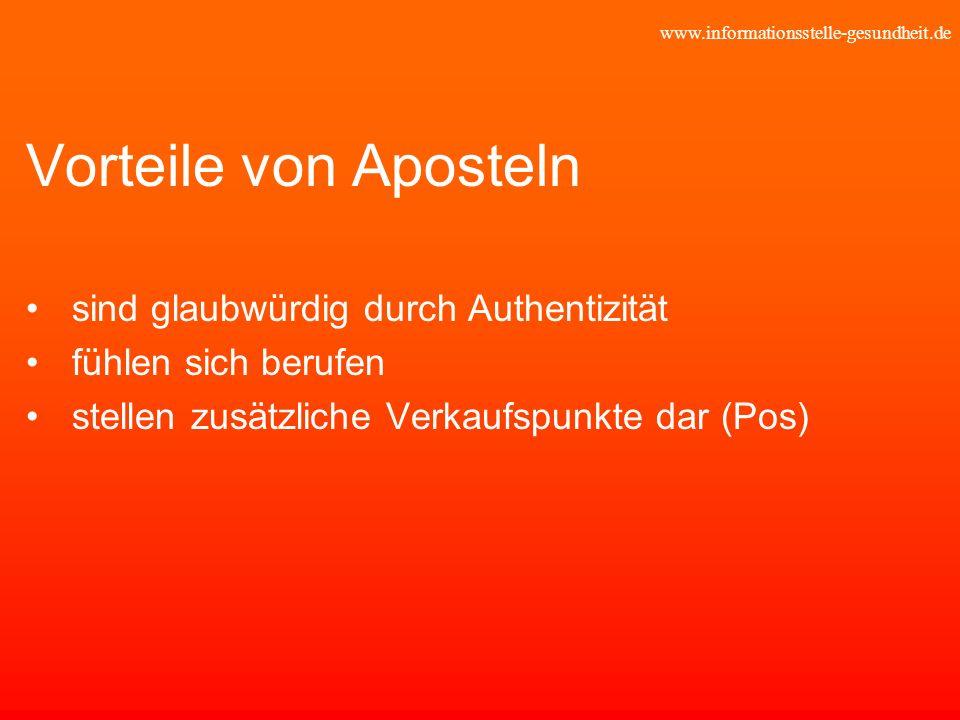 www.informationsstelle-gesundheit.de Vorteile von Aposteln sind glaubwürdig durch Authentizität fühlen sich berufen stellen zusätzliche Verkaufspunkte