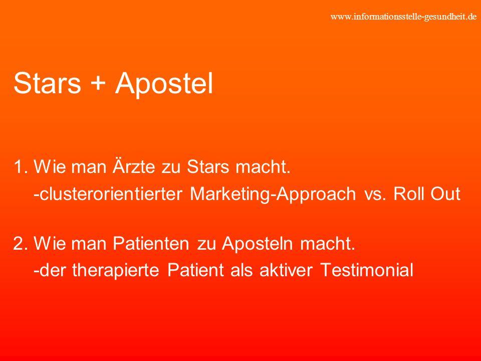 www.informationsstelle-gesundheit.de Stars + Apostel 1. Wie man Ärzte zu Stars macht. -clusterorientierter Marketing-Approach vs. Roll Out 2. Wie man