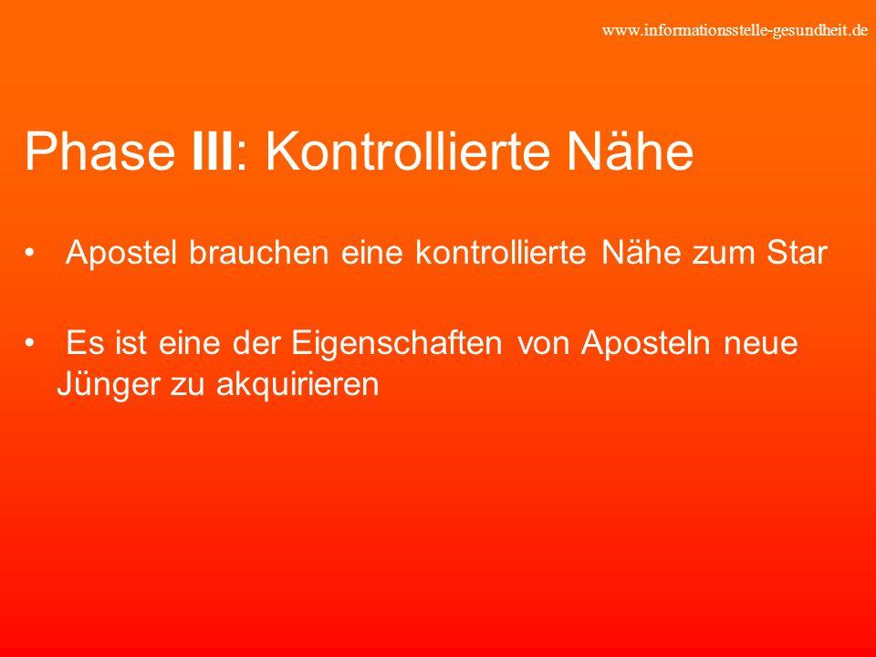 www.informationsstelle-gesundheit.de Phase III: Kontrollierte Nähe Apostel brauchen eine kontrollierte Nähe zum Star Es ist eine der Eigenschaften von