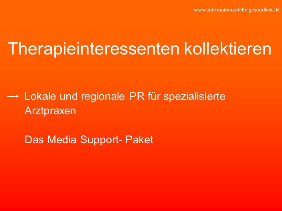 www.informationsstelle-gesundheit.de Therapieinteressenten kollektieren Lokale und regionale PR für spezialisierte Arztpraxen Das Media Support- Paket