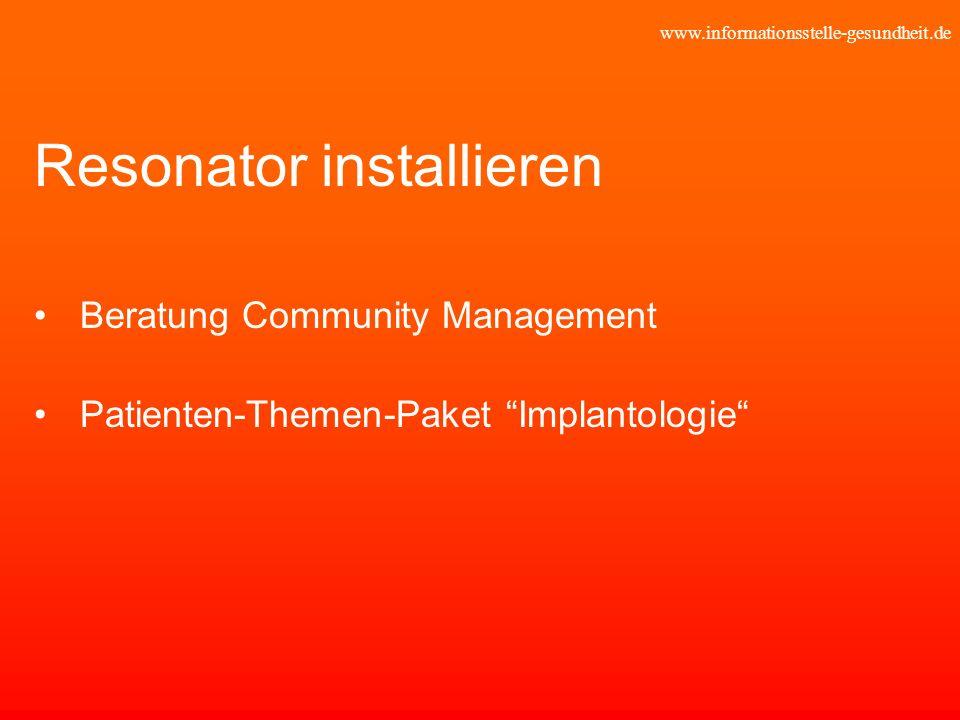 www.informationsstelle-gesundheit.de Resonator installieren Beratung Community Management Patienten-Themen-Paket Implantologie