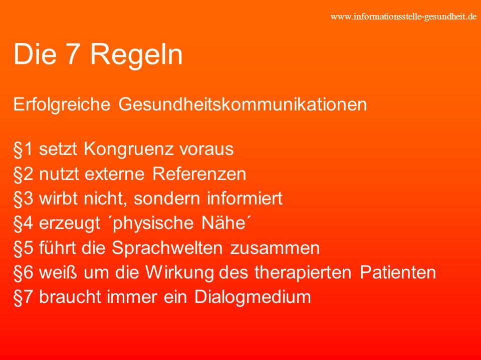 www.informationsstelle-gesundheit.de Die 7 Regeln Erfolgreiche Gesundheitskommunikationen §1 setzt Kongruenz voraus §2 nutzt externe Referenzen §3 wir