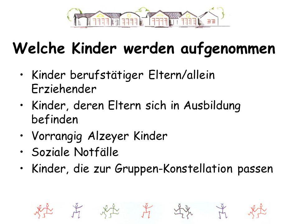 Welche Kinder werden aufgenommen Kinder berufstätiger Eltern/allein Erziehender Kinder, deren Eltern sich in Ausbildung befinden Vorrangig Alzeyer Kin