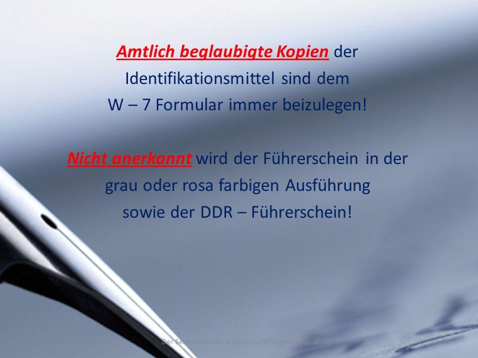 Amtlich beglaubigte Kopien der Identifikationsmittel sind dem W – 7 Formular immer beizulegen! Nicht anerkannt wird der Führerschein in der grau oder