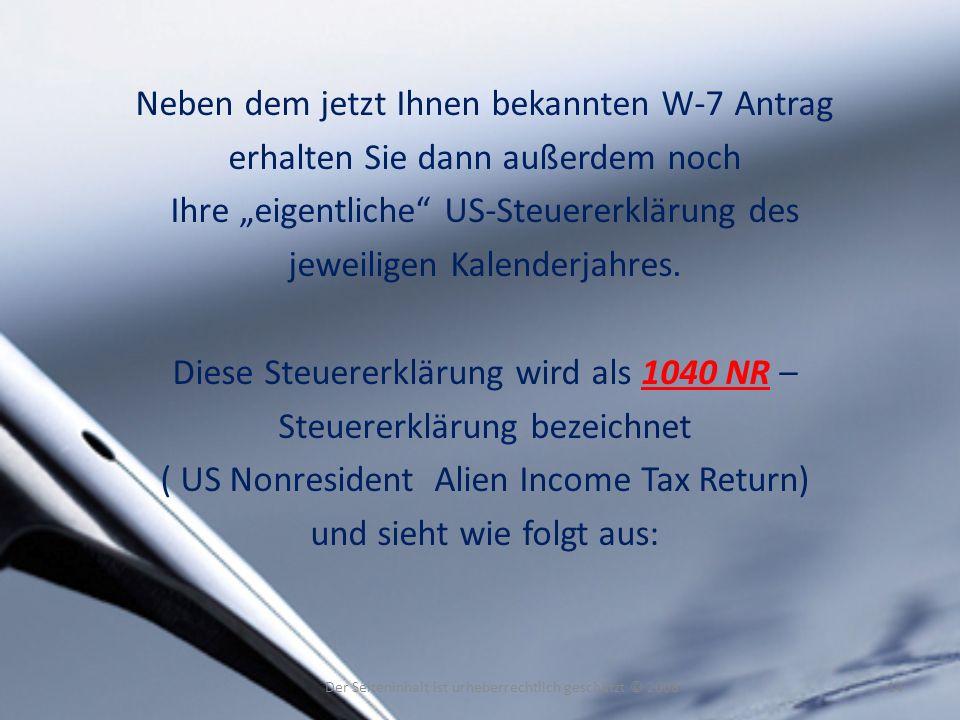 Neben dem jetzt Ihnen bekannten W-7 Antrag erhalten Sie dann außerdem noch Ihre eigentliche US-Steuererklärung des jeweiligen Kalenderjahres. Diese St