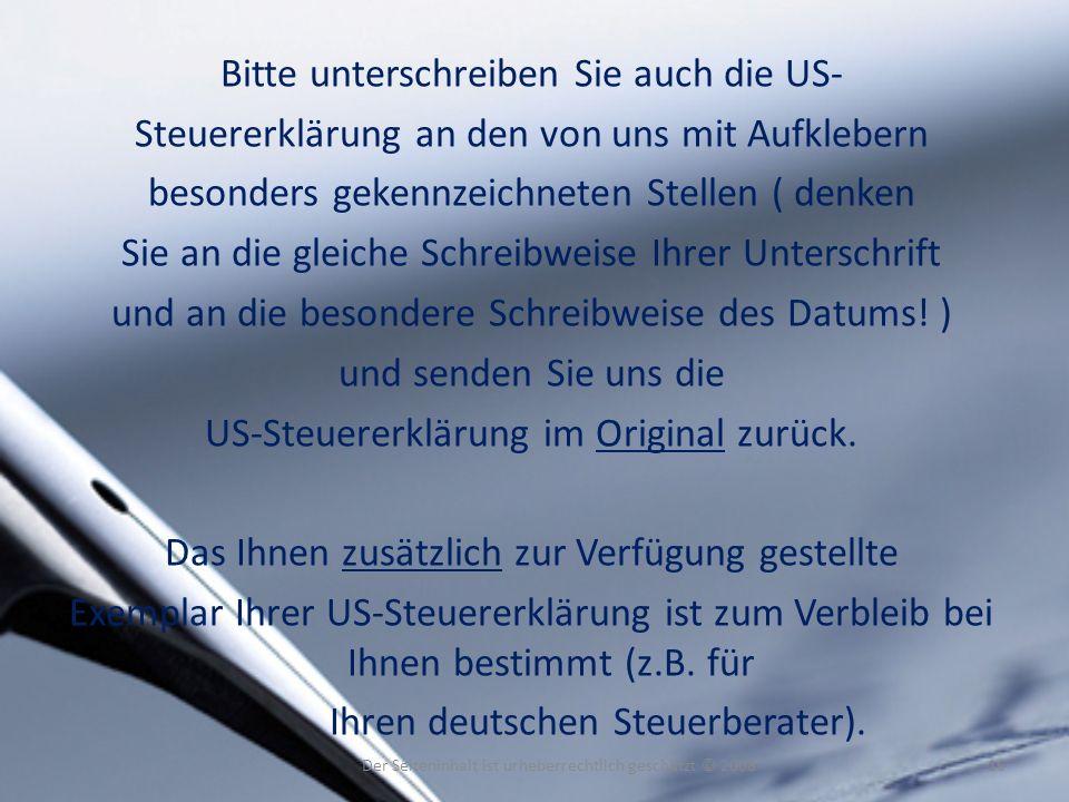 Bitte unterschreiben Sie auch die US- Steuererklärung an den von uns mit Aufklebern besonders gekennzeichneten Stellen ( denken Sie an die gleiche Sch