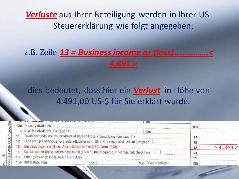 Verluste aus Ihrer Beteiligung werden in Ihrer US- Steuererklärung wie folgt angegeben: z.B. Zeile 13 = Business income or (loss)……………. dies bedeutet,