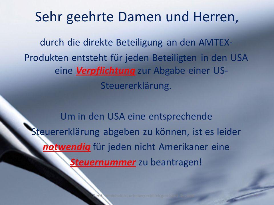 Sehr geehrte Damen und Herren, durch die direkte Beteiligung an den AMTEX- Produkten entsteht für jeden Beteiligten in den USA eine Verpflichtung zur