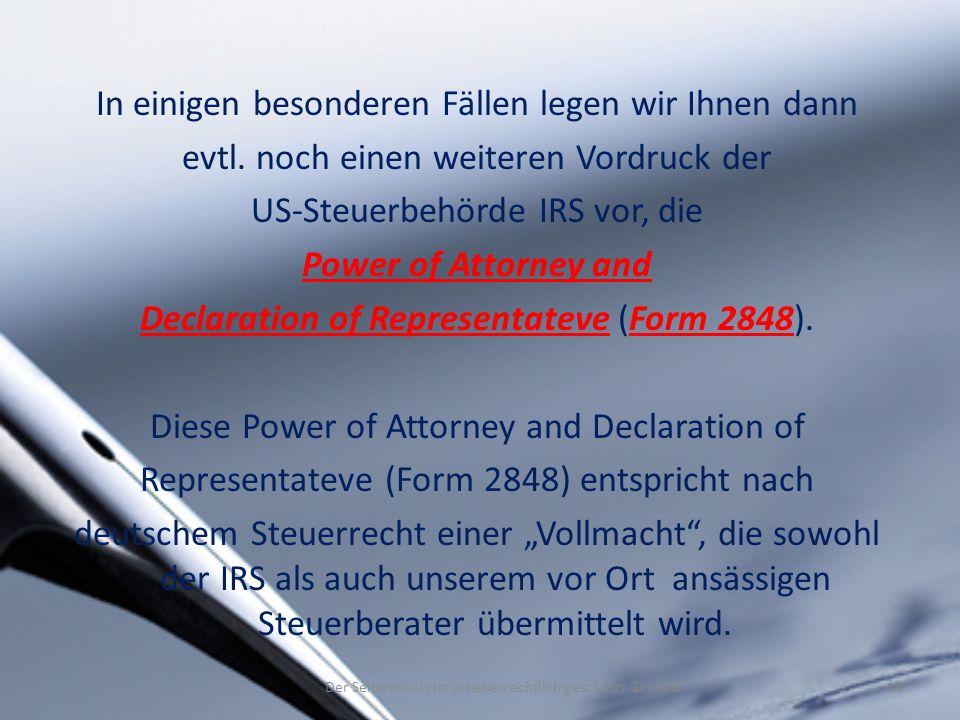 In einigen besonderen Fällen legen wir Ihnen dann evtl. noch einen weiteren Vordruck der US-Steuerbehörde IRS vor, die Power of Attorney and Declarati