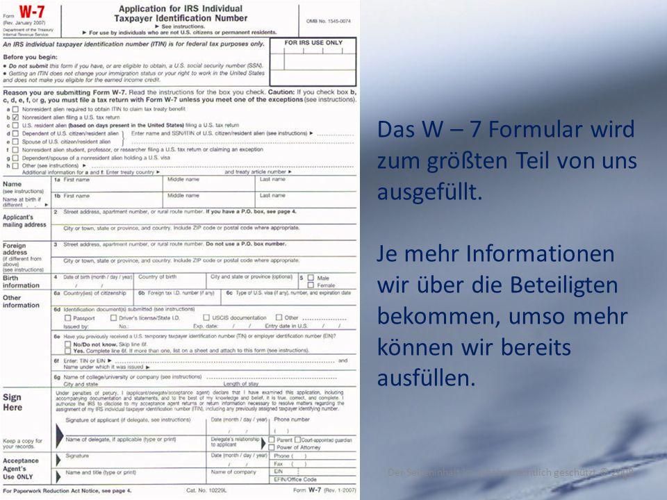 4 Das W – 7 Formular wird zum größten Teil von uns ausgefüllt. Je mehr Informationen wir über die Beteiligten bekommen, umso mehr können wir bereits a