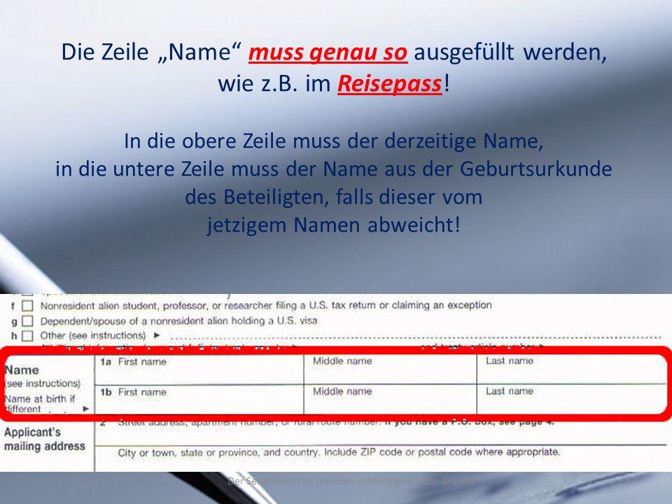 Die Zeile Name muss genau so ausgefüllt werden, wie z.B. im Reisepass! In die obere Zeile muss der derzeitige Name, in die untere Zeile muss der Name