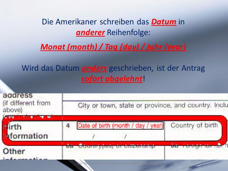 Die Amerikaner schreiben das Datum in anderer Reihenfolge: Monat (month) / Tag (day) / Jahr (year) Wird das Datum anders geschrieben, ist der Antrag s