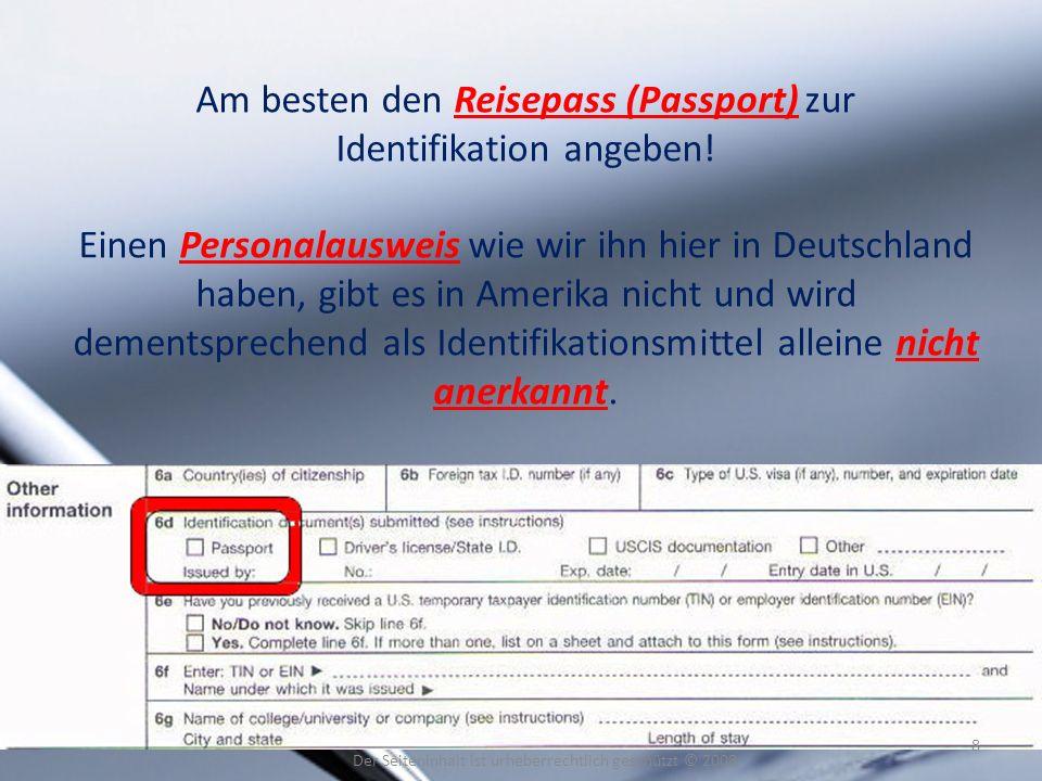 Am besten den Reisepass (Passport) zur Identifikation angeben! Einen Personalausweis wie wir ihn hier in Deutschland haben, gibt es in Amerika nicht u