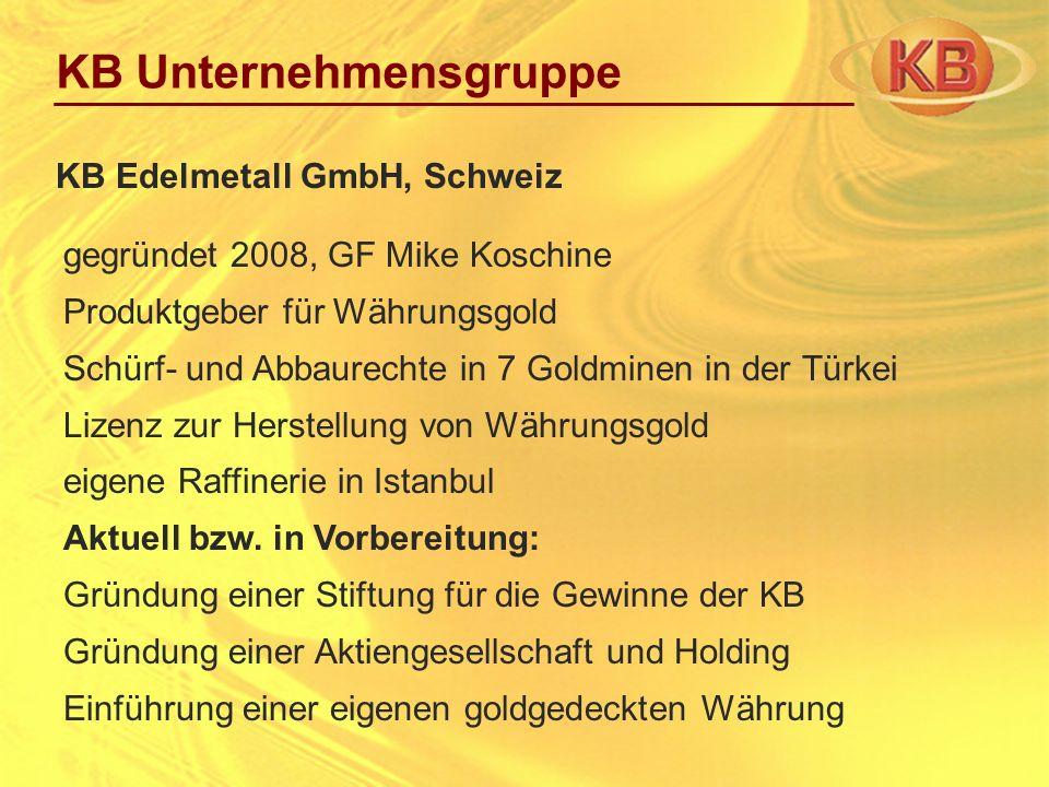 gegründet 2008, GF Mike Koschine Produktgeber für Währungsgold Schürf- und Abbaurechte in 7 Goldminen in der Türkei Lizenz zur Herstellung von Währung