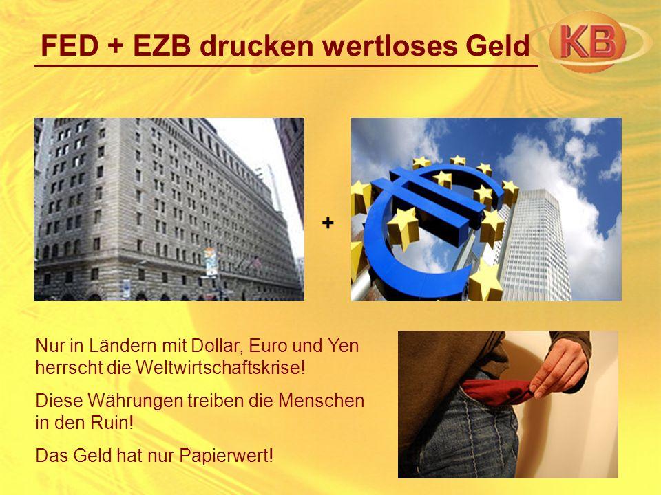 FED + EZB drucken wertloses Geld + Nur in Ländern mit Dollar, Euro und Yen herrscht die Weltwirtschaftskrise! Diese Währungen treiben die Menschen in