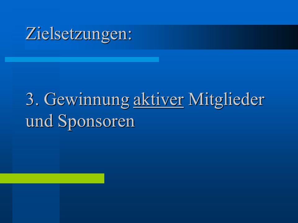 Zielsetzungen: 3. Gewinnung aktiver Mitglieder und Sponsoren