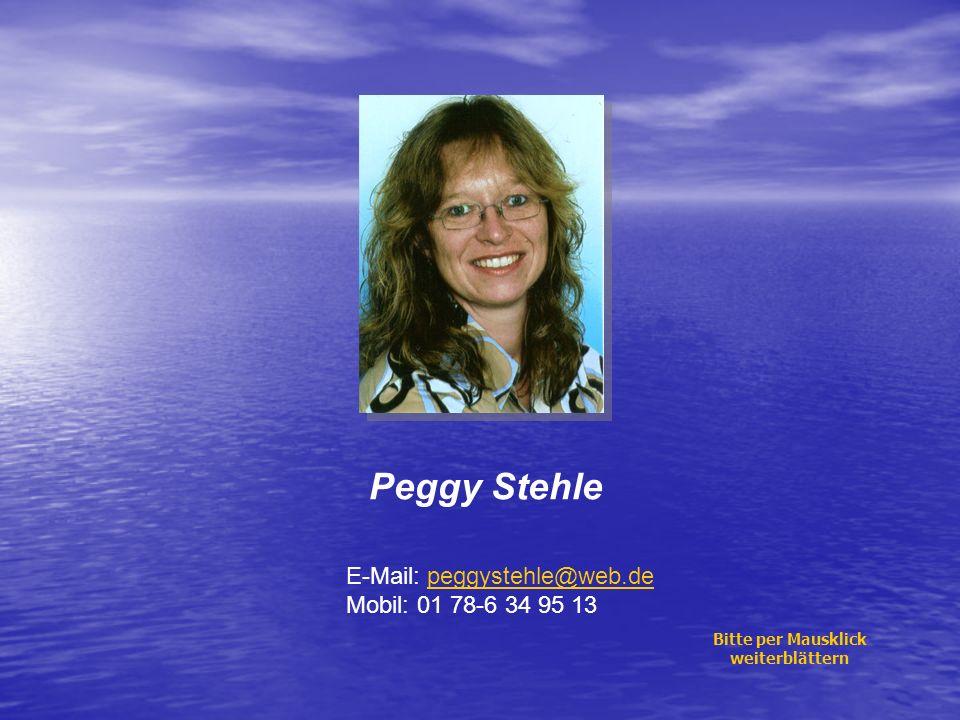 Peggy Stehle E-Mail: peggystehle@web.de Mobil: 01 78-6 34 95 13peggystehle@web.de Bitte per Mausklick weiterblättern