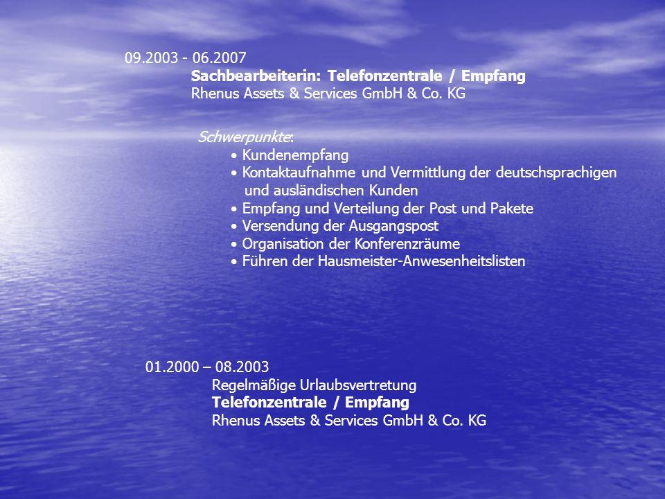 01.2000 – 08.2003 Regelmäßige Urlaubsvertretung Telefonzentrale / Empfang Rhenus Assets & Services GmbH & Co. KG 09.2003 - 06.2007 Sachbearbeiterin: T