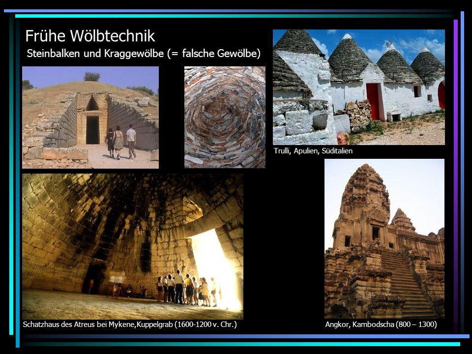 Frühe Wölbtechnik Steinbalken und Kraggewölbe (= falsche Gewölbe) Angkor, Kambodscha (800 – 1300)Schatzhaus des Atreus bei Mykene,Kuppelgrab (1600-1200 v.