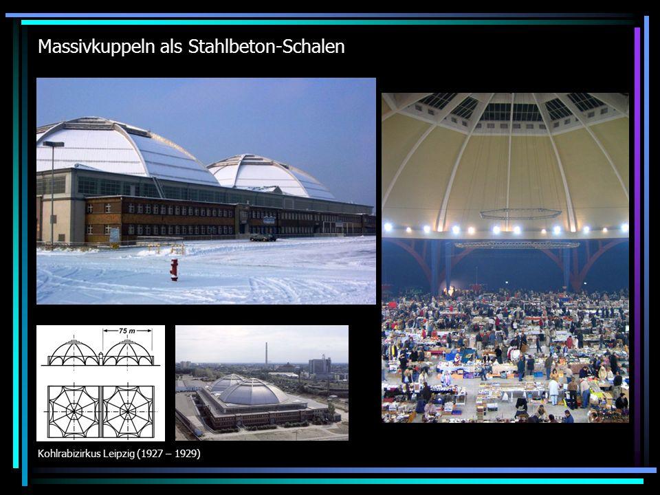 Massivkuppeln als Stahlbeton-Schalen Kohlrabizirkus Leipzig (1927 – 1929)