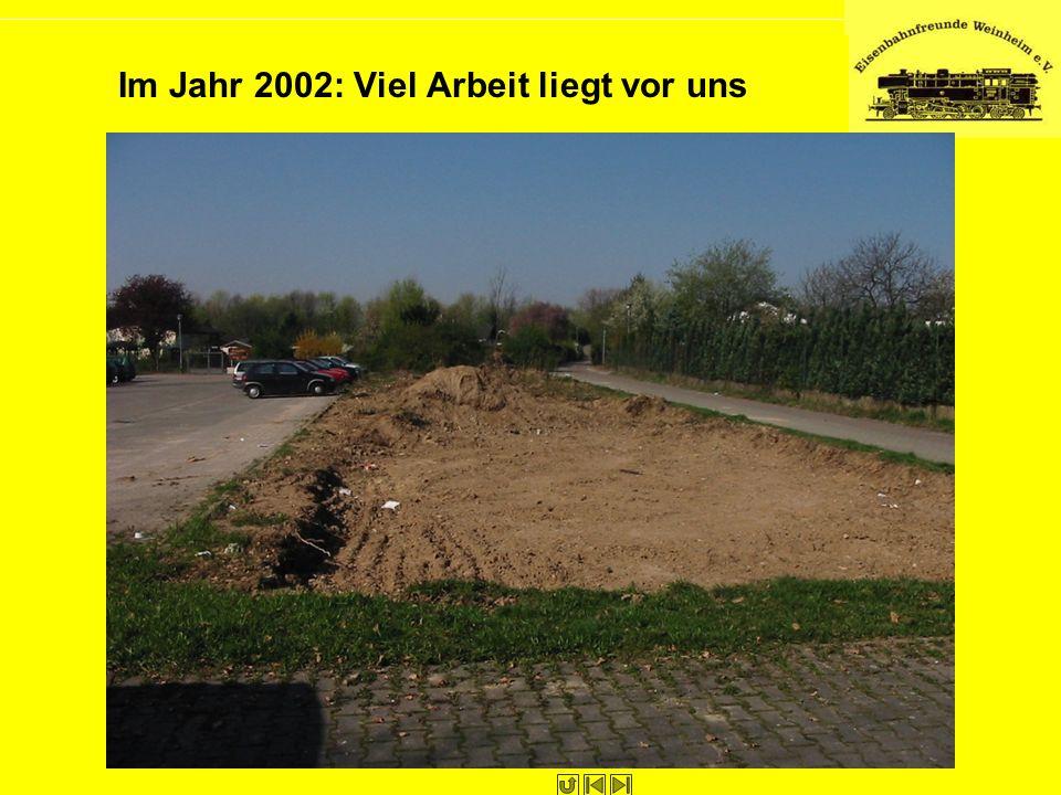 Im Jahr 2002: Viel Arbeit liegt vor uns