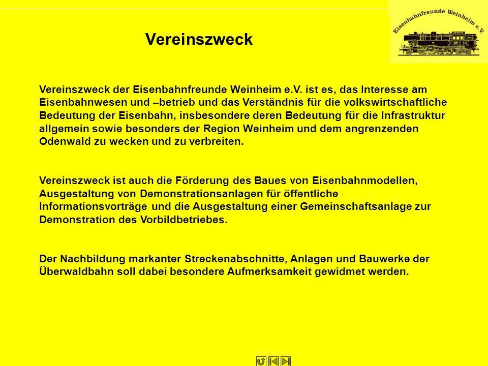 Vereinszweck Vereinszweck der Eisenbahnfreunde Weinheim e.V. ist es, das Interesse am Eisenbahnwesen und –betrieb und das Verständnis für die volkswir
