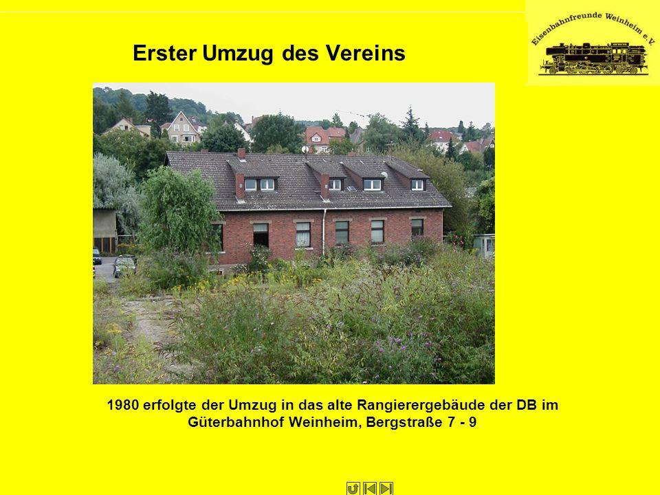 Erster Umzug des Vereins 1980 erfolgte der Umzug in das alte Rangierergebäude der DB im Güterbahnhof Weinheim, Bergstraße 7 - 9