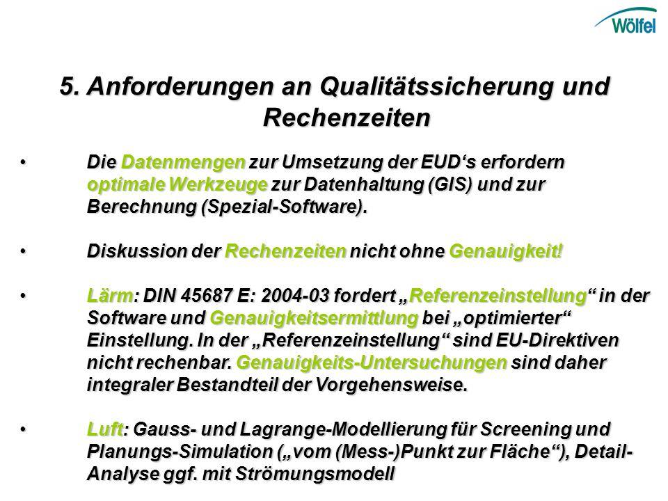 5. Anforderungen an Qualitätssicherung und Rechenzeiten Die Datenmengen zur Umsetzung der EUDs erfordern optimale Werkzeuge zur Datenhaltung (GIS) und