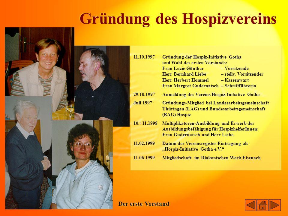 11.10.1997Gründung der Hospiz-Initiative Gotha und Wahl des ersten Vorstands: Frau Luzie Günther – Vorsitzende Herr Bernhard Liebe – stellv. Vorsitzen