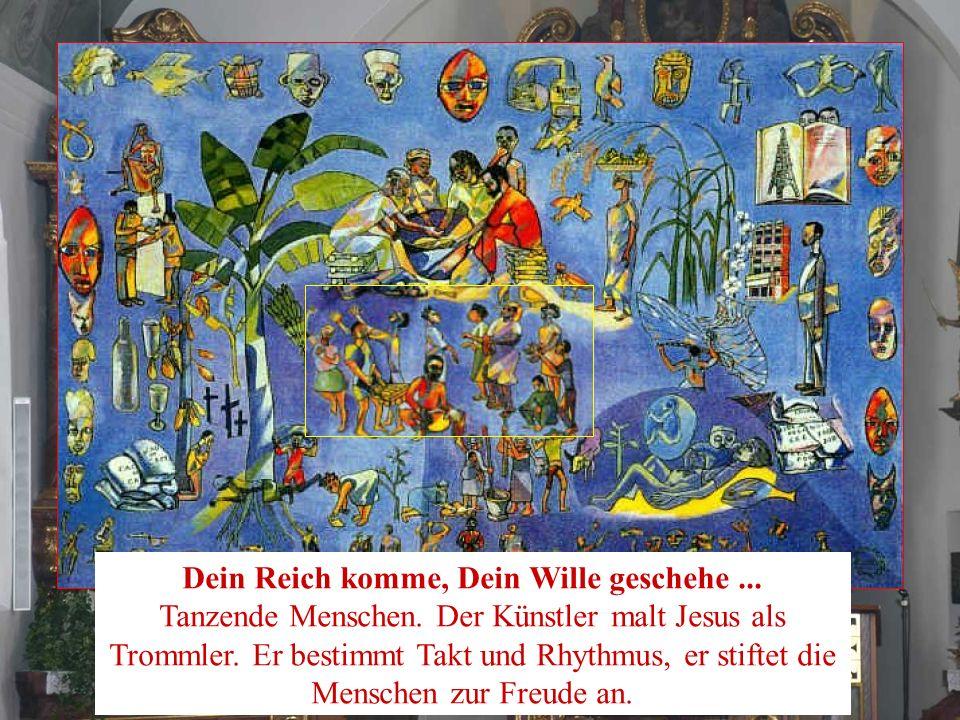 Dein Reich komme, Dein Wille geschehe... Tanzende Menschen. Der Künstler malt Jesus als Trommler. Er bestimmt Takt und Rhythmus, er stiftet die Mensch