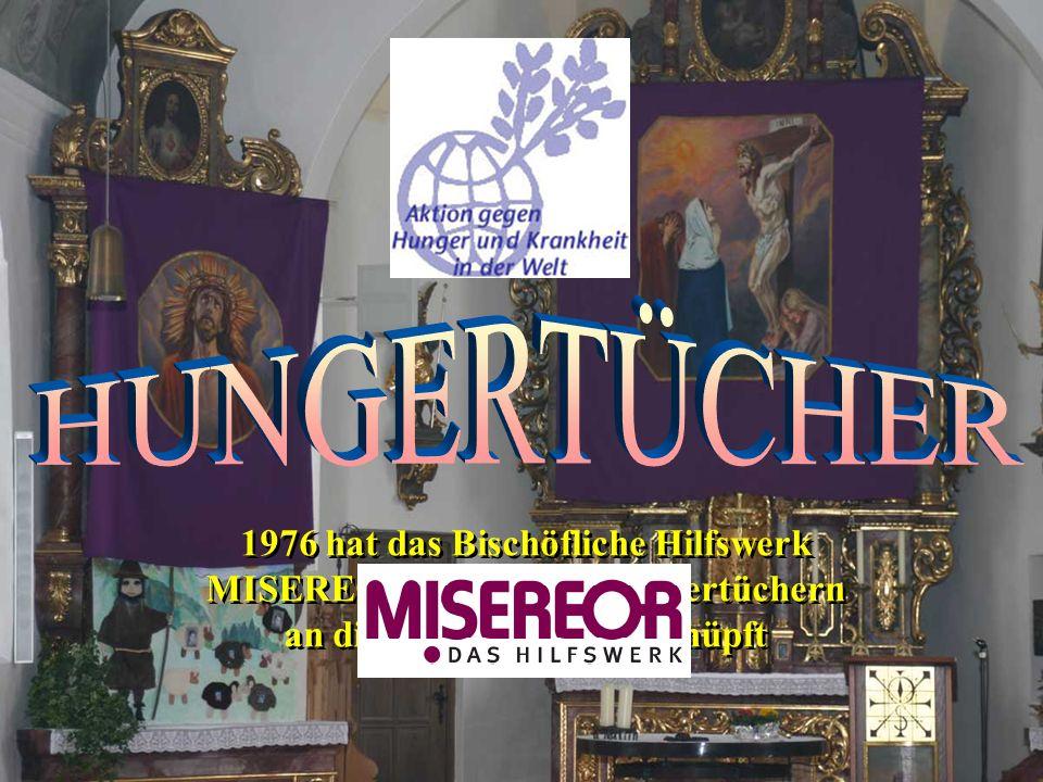 1976 hat das Bischöfliche Hilfswerk MISEREOR mit seinen Hungertüchern an diese Tradition angeknüpft