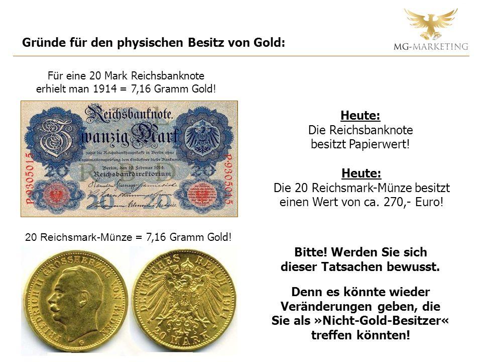 Gründe für den physischen Besitz von Gold: Für eine 20 Mark Reichsbanknote erhielt man 1914 = 7,16 Gramm Gold! Heute: Die Reichsbanknote besitzt Papie