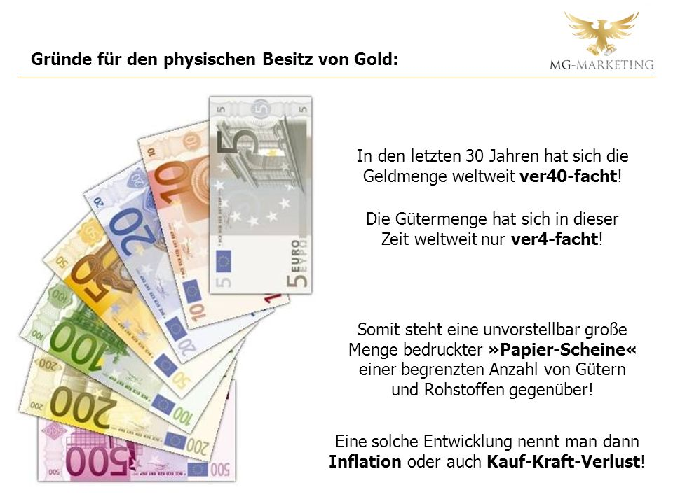 Gründe für den physischen Besitz von Gold: In den letzten 30 Jahren hat sich die Geldmenge weltweit ver40-facht! Die Gütermenge hat sich in dieser Zei