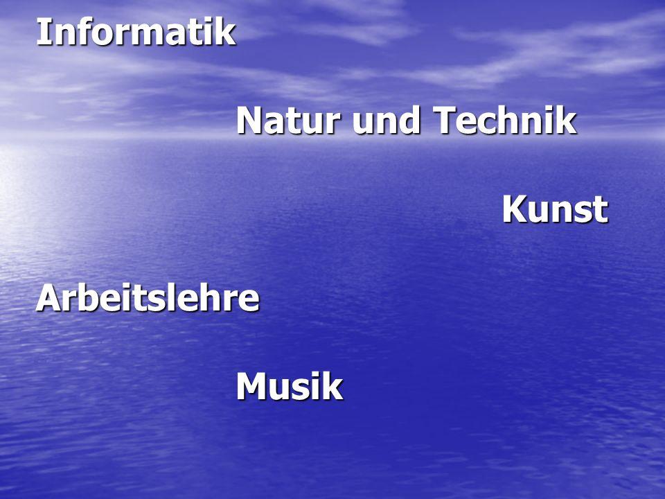 Informatik Natur und Technik Kunst Arbeitslehre Musik
