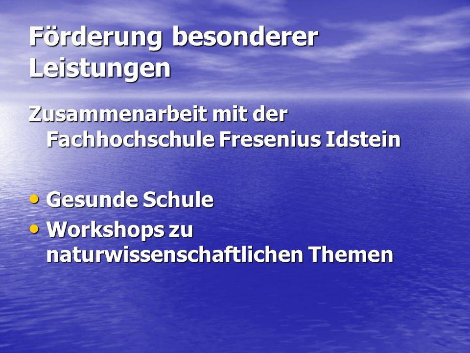 Förderung besonderer Leistungen Zusammenarbeit mit der Fachhochschule Fresenius Idstein Gesunde Schule Gesunde Schule Workshops zu naturwissenschaftlichen Themen Workshops zu naturwissenschaftlichen Themen