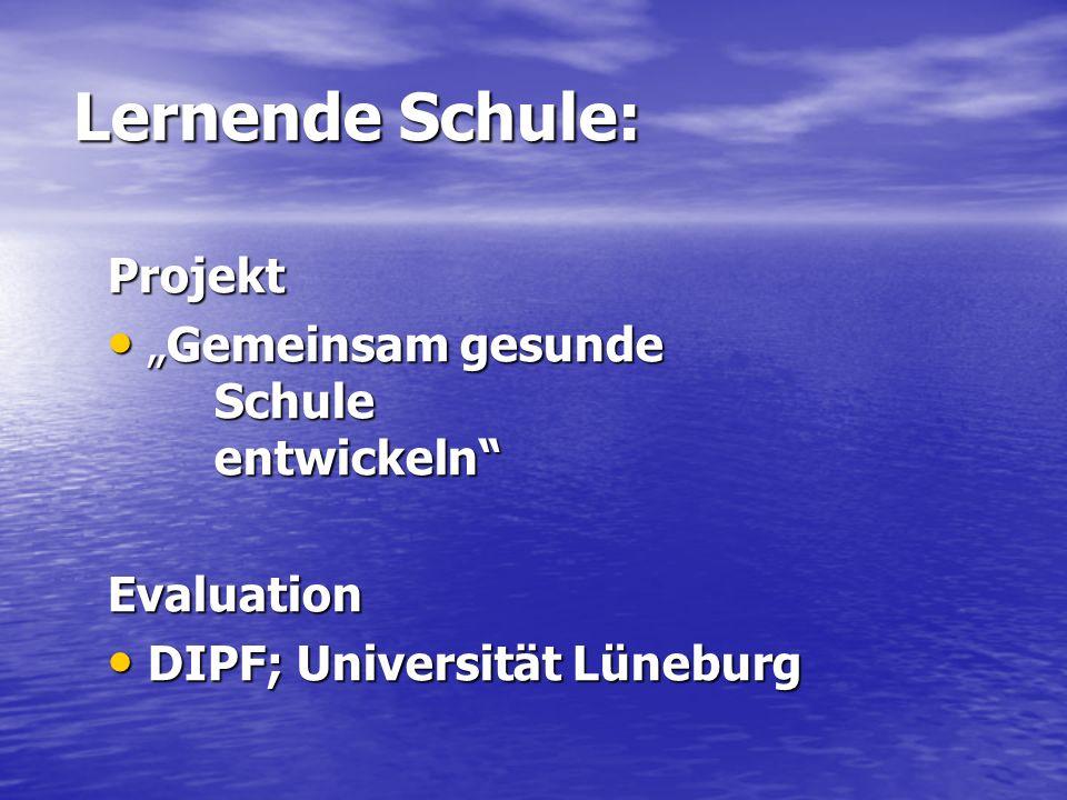 Lernende Schule: Projekt Gemeinsam gesunde Schule entwickelnGemeinsam gesunde Schule entwickelnEvaluation DIPF; Universität Lüneburg DIPF; Universität Lüneburg