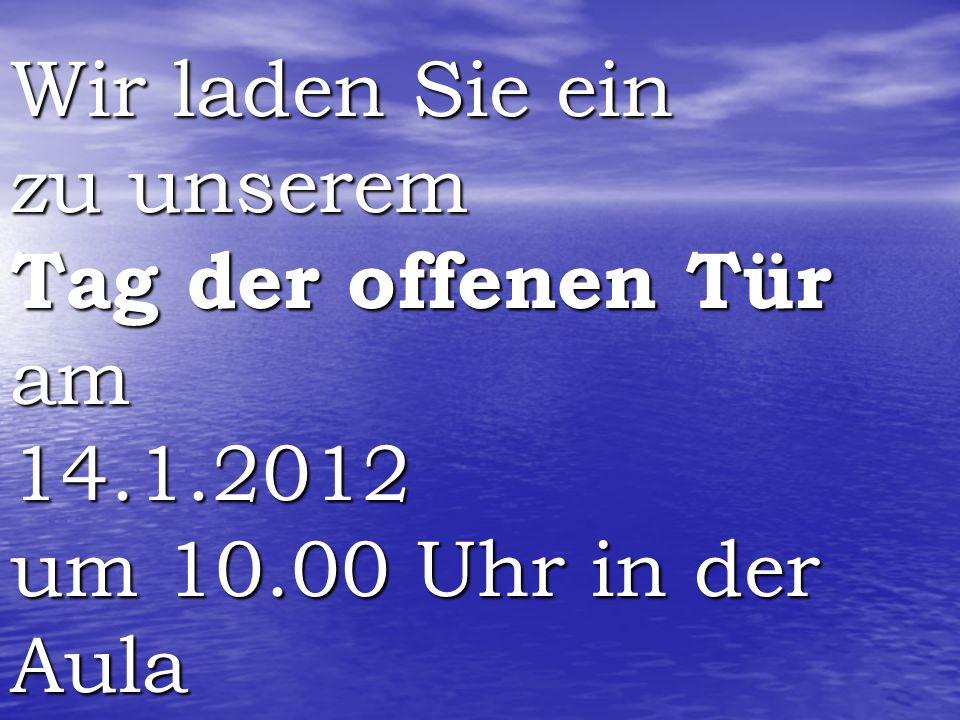 Wir laden Sie ein zu unserem Tag der offenen Tür am 14.1.2012 um 10.00 Uhr in der Aula