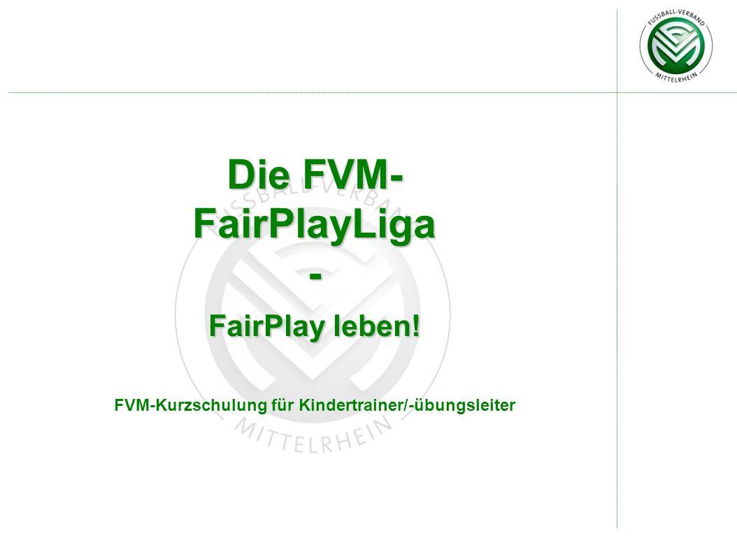 Die FVM- FairPlayLiga- FairPlay leben! FVM-Kurzschulung für Kindertrainer/-übungsleiter