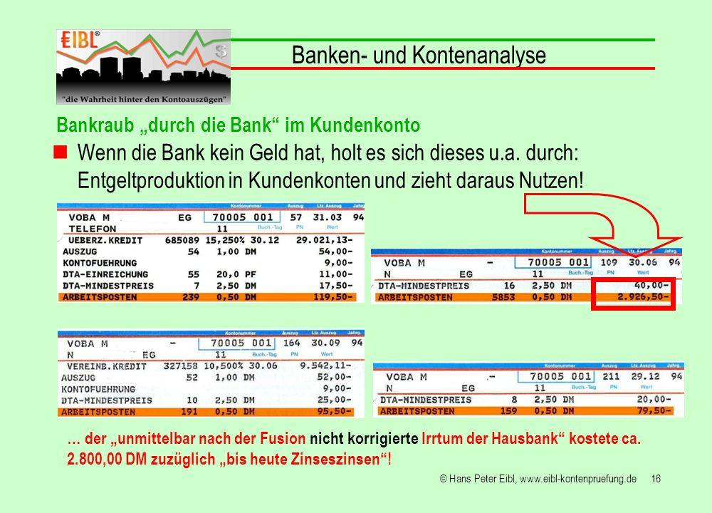 16© Hans Peter Eibl, www.eibl-kontenpruefung.de Banken- und Kontenanalyse … der unmittelbar nach der Fusion nicht korrigierte Irrtum der Hausbank kost