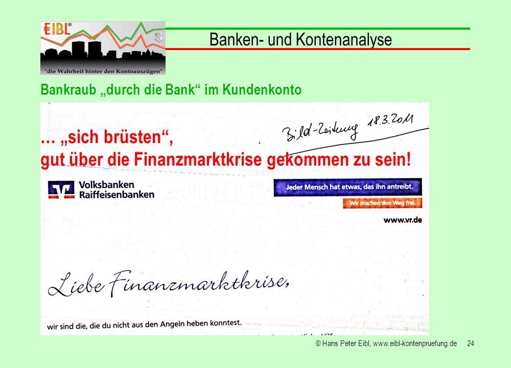 24© Hans Peter Eibl, www.eibl-kontenpruefung.de Banken- und Kontenanalyse Bankraub durch die Bank im Kundenkonto … sich brüsten, gut über die Finanzma