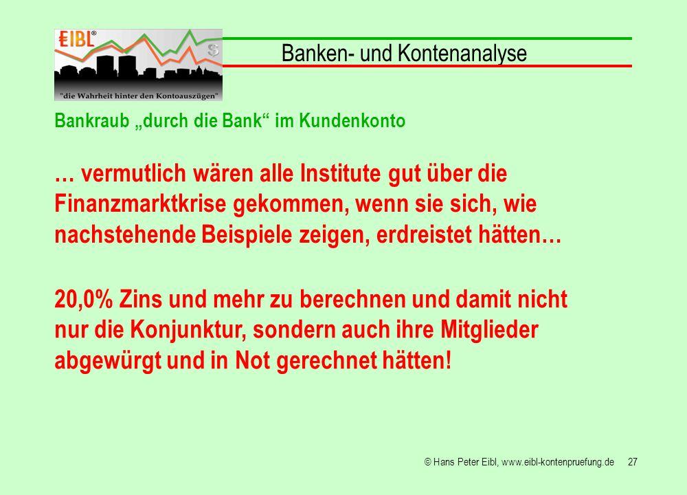 27© Hans Peter Eibl, www.eibl-kontenpruefung.de Banken- und Kontenanalyse Bankraub durch die Bank im Kundenkonto … vermutlich wären alle Institute gut