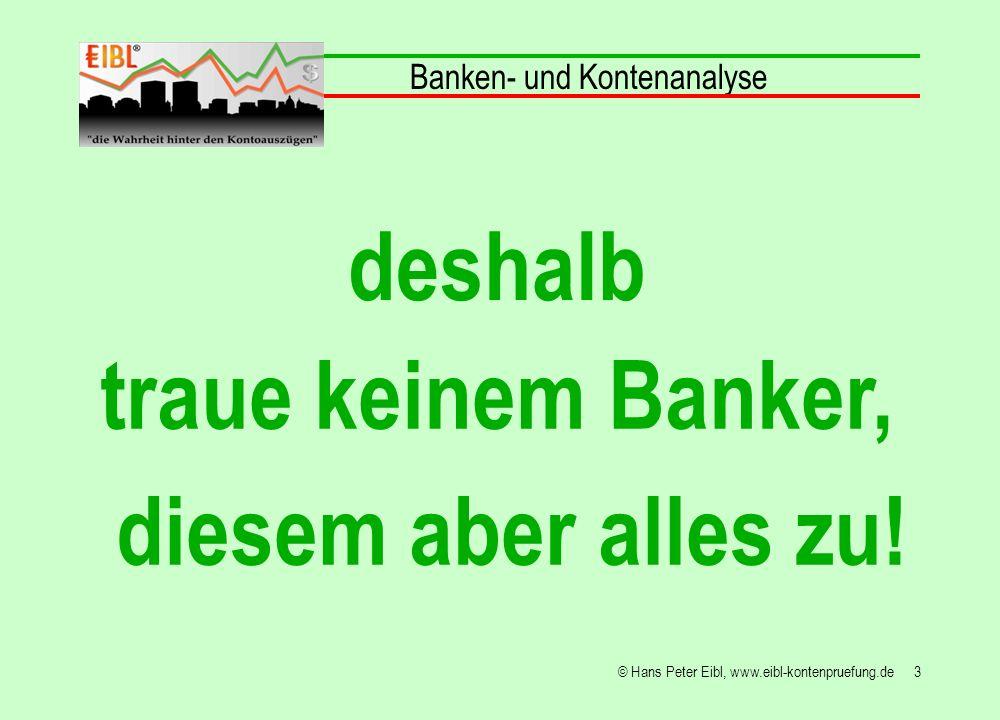 64© Hans Peter Eibl, www.eibl-kontenpruefung.de sowohl in der Zinsabrechnung als auch in der Zinsanpassung, Banken- und Kontenanalyse Bankraub durch die Bank im Kundenkonto Unser Ziel, die Erhaltung Ihrer Liquidität.