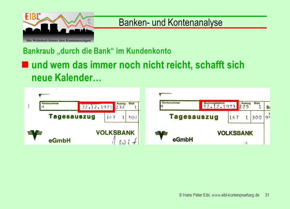 31© Hans Peter Eibl, www.eibl-kontenpruefung.de und wem das immer noch nicht reicht, schafft sich neue Kalender… Banken- und Kontenanalyse Bankraub du