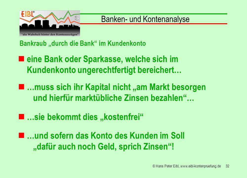 32© Hans Peter Eibl, www.eibl-kontenpruefung.de eine Bank oder Sparkasse, welche sich im Kundenkonto ungerechtfertigt bereichert… Banken- und Kontenan