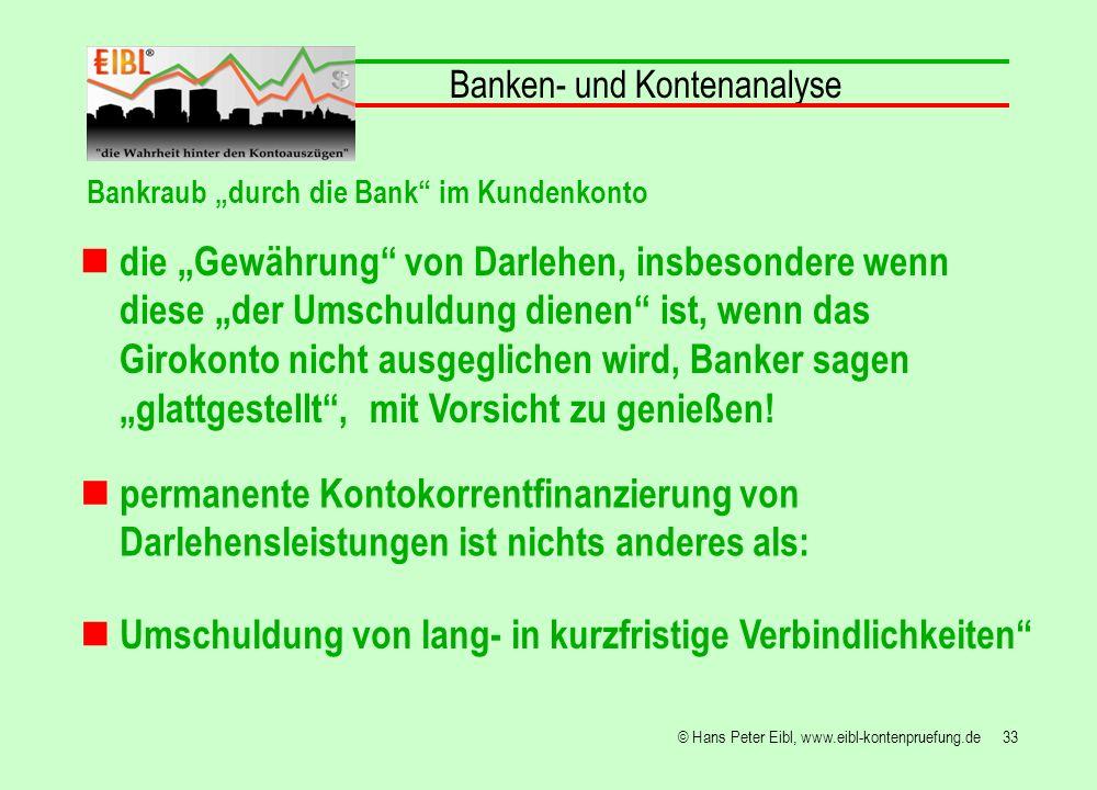 33© Hans Peter Eibl, www.eibl-kontenpruefung.de die Gewährung von Darlehen, insbesondere wenn diese der Umschuldung dienen ist, wenn das Girokonto nic