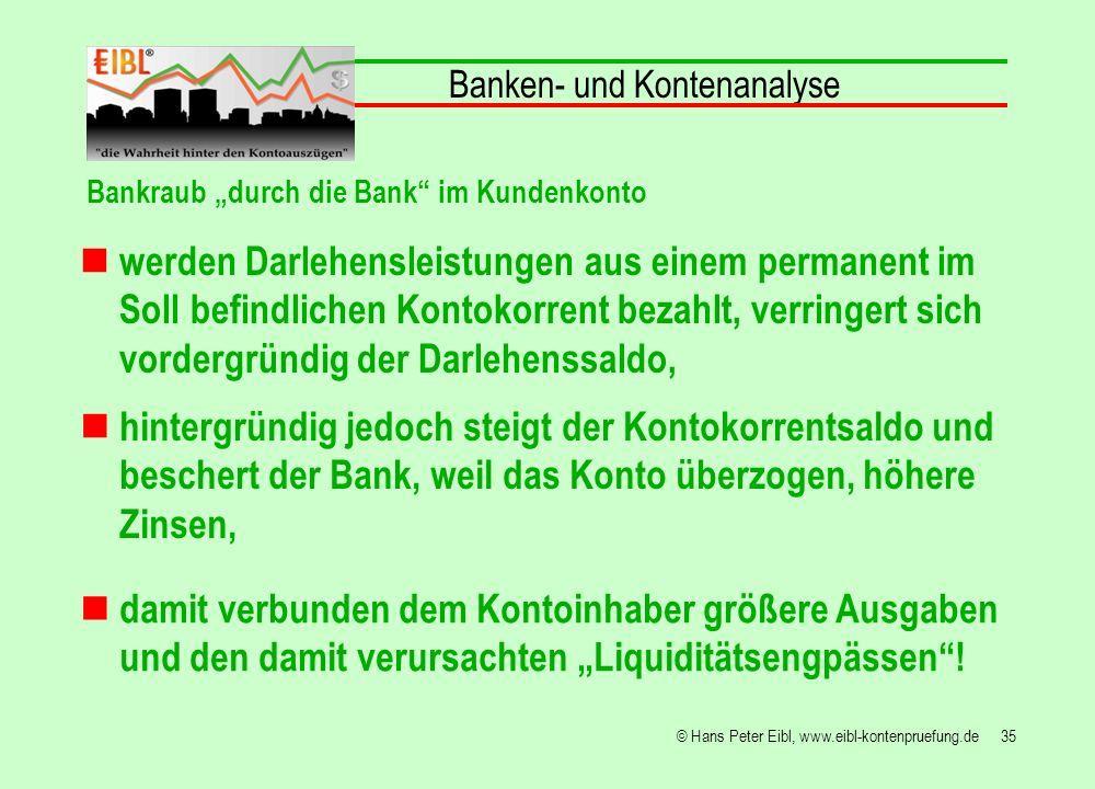 35© Hans Peter Eibl, www.eibl-kontenpruefung.de werden Darlehensleistungen aus einem permanent im Soll befindlichen Kontokorrent bezahlt, verringert s