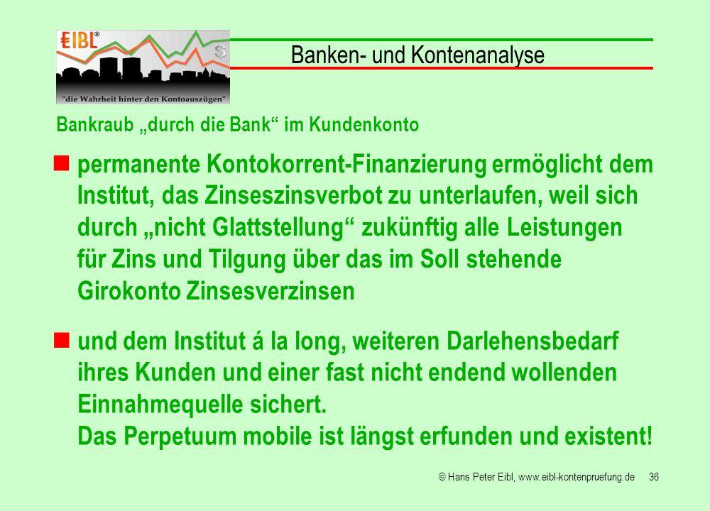 36© Hans Peter Eibl, www.eibl-kontenpruefung.de permanente Kontokorrent-Finanzierung ermöglicht dem Institut, das Zinseszinsverbot zu unterlaufen, wei