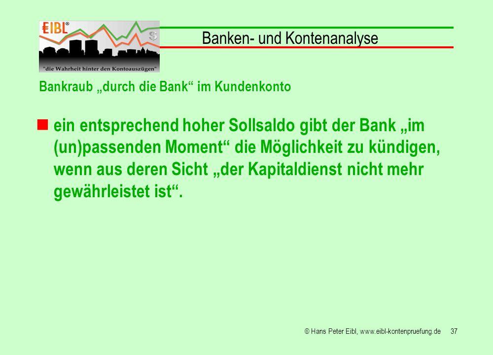 37© Hans Peter Eibl, www.eibl-kontenpruefung.de ein entsprechend hoher Sollsaldo gibt der Bank im (un)passenden Moment die Möglichkeit zu kündigen, we